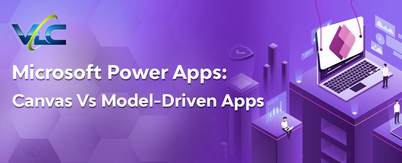 Microsoft Power Apps: Canvas Vs Model-Driven Apps
